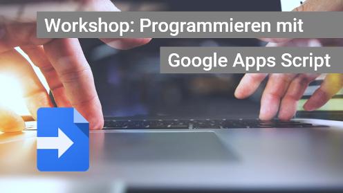 """Workshop """"Programmieren mit Google Apps Script"""""""