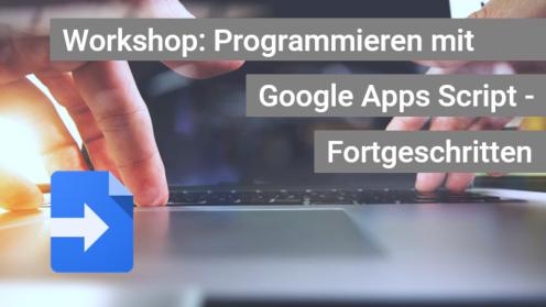 Workshop Programmieren mit Google Apps Script - Fortgeschritten